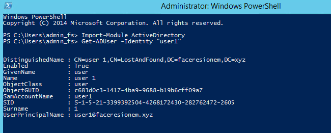 """Administrator: Windows PowerShell  Sin Ows PowerS e  opyright (C) 2014 Microsoft Corporation. All rights reserved.  PS Import-Module ActiveDirectory  PS C: \ Get-ADUser -Identity """"userl""""  DistinguishedName :  Enabled  i venName  Name  bj ectCI ass  bj ectGLlID  SamAccount Name  SID  Surname  UserPrincipaIName :  CN=user X=faceresionen, X=xyz  True  user  . user I  user  c683doc3-1417-4ba9-9688-b19b6cff09a7  . userl  : s-1-5-21-3399392504-4268172430-282762472-2605  userl@faceresionen. xyz"""