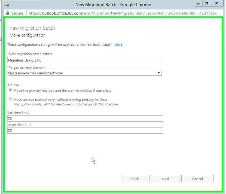 New Migration Batch - Google Chrome  Secure https//outloak.office365.com/ecp/Migration/NewMigration8atch.aspx?ActivityCorreiationlO-c'S31 Sa5-.w  new migration batch  Move configuration  These configuration settings win be applied to the new batch. Learn more  •New migration batch name:  •Target dev  domain'  ere Stonem. m  Move the mailbox and the archive if  O Move archive mailbox Only. without moving primary mailbox  Thjs option is only valid mailboxes on Evchange 20 'O and abcwe  Bad item limit  Large item limit  20