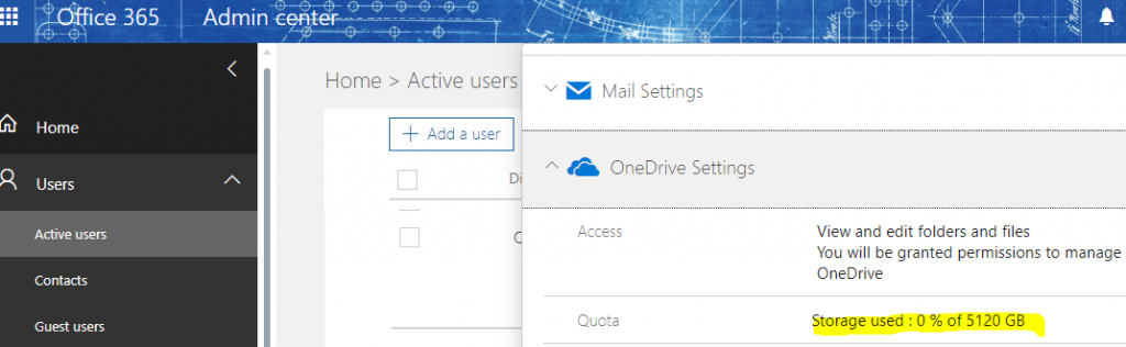 Machine generated alternative text: ce 365  Home  Users  Active users  Guest users  Admin  Home > Active users  + Add a user  D  Mail Settings  OneDrive Settings  Access  Quote  View and edit folders and files  You will be granted permissions to manage  OneDrive  Storage used : O % of 5120 GB