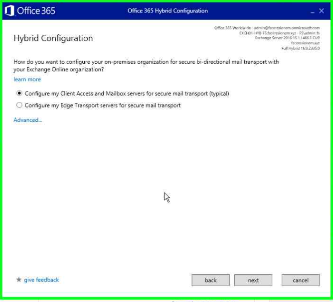 O Office365  Hybrid Configuration  Office 365 Hytrid  How do you want to configure your on-premises organization for secure bi-directional mad transport with  your Exchange Online organization?  learn more  @ Configure my Client Access and Mailbox ser.'ers for secure moil transport (typicaE)  O  Configure my Edge Transport Servers for secure mail transprt  Adva nced—  give feedback