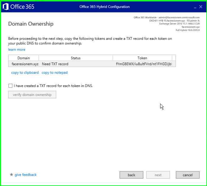O Office365  Domain Ownership  Office 365  Before proceeding to the next step, copy the following tokens end create e TXT record for each token on  your public DNS to confirm domain ownersh•p  learn mare  Domain  facereqonem.Fy•z Need TXT record  copy to clipboard copy to notepad  I have created a TXT record for each token in ONS  domain  give feedback  TO ken  fVmG8EWXhu8uitFVrd/nt1FHGOJjB