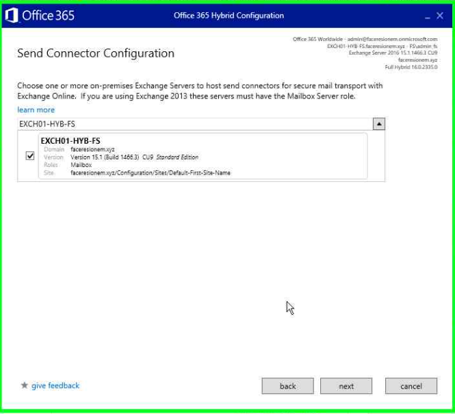 O Office365  Office 365 Hs&d  Send Connector Configuration  Choose one or more on-premises Exchange Ser-vers to host send connectors for secure mail transport with  Exchange Online, if using Exchange these must have the  learn mare  EXCHOI-HVB-FS  EXCHOI-HYB-FS  give feedback