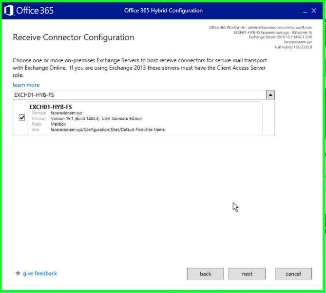 O Office365  Office 365  Receive Connector Configuration  Choose one or more on-premises Exchange Servers to host receive connectors for secure mail transport  with Exchange Online. If you are using Exchange 2013 these servers must havethe Client Access Server  role.  learn mare  EXCHOI-HVB-FS  EXCHOI-HYB-FS  give feedback