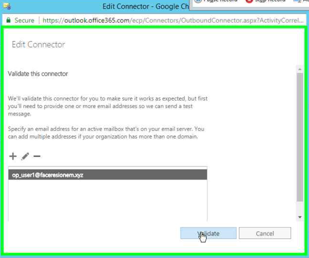 Machine generated alternative text: Edit Connecto - Google.  Secure https+out100k.0ffice36S.com/ecpiCOnnectcrs/Ciut•aoundConnectO:OsPK?Act•uityCOrreL..  Edit Connector  Validate this connector  Well validate this connector for you to make sure it works as expected. but first  you need to pro•hde one or more email addresses so can send a test  Speci+,' an email address for an active mailbox that* on your email server. You  can add addresses if ycø.ur organization has more than one domain.