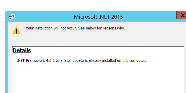 icrosoft .NET 201  Your nstallation will not occur. See below for why.  .NET Framework 4.6-2 Or a later update is already nstalled on this computer.
