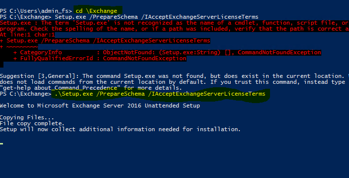 """PS C: \ cd \ Exchange  PS C: \ Exchange> Setup. exe /PrepareSchena /IAcceptExchangeServerLi censeTerms  The term 'Setup. •s nc-: recognized as of a and let, function, script file, or  program. Check the spelling of the name, or if a path eas included, verify that the oath is correct  Setup. exe / Prepare5chema /IAcceptExchange5erverLi censeTerms  + Categorytnfo  . ectNotFound: (Setup. exe: String) , CommandNctFoundExcezticn  -t- FullyQuaIif-i edErrorId : CommandNotFoundException  Suggestion [3 , General] :  The connand Setup. exe was not found, but does exist in the current location.  does not load commands from the current location by default. If you trust this connand, instead type  """"get-help about_Command_Precedence"""" for more details.  PS C: \ Exchange> . \ Setup. exe / PrepareSchema /IAcceptExchangeServerLicenseTerms  Kelcome to Mi crosoft Exchange Server 2016 Unattended Setup  Copying Files.  File copy complete.  Setup will now collect additional information needed for installation."""